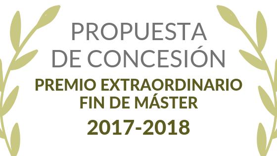 Propuesta de concesión de Premio Extraordinario Fin de Máster correspondiente al curso 2017/2018