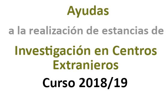 Ayudas a la realización de estancias de investigación en centros extranjeros (Curso Académico 2018/19)
